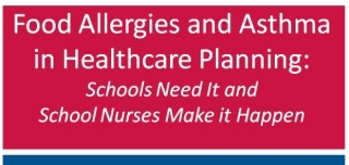 Food Allergies and Asthma in Healthcare Planning: Schools Need It and School Nurses Make it Happen