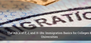 The ABCs of F, J, and H-1Bs: Immigration Basics for Colleges & Universities