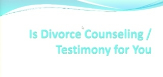 Is Divorce Counseling/Testimony for You?