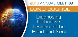 Diagnosing Distinctive Lesions of the Head and Neck - Long Course 2016