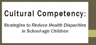 Cultural Competency: Strategies to Reduce Health Disparities in School-age Children