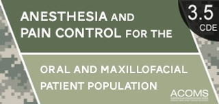 Anesthesia and Pain Control for the Oral and Maxillofacial Patient Population