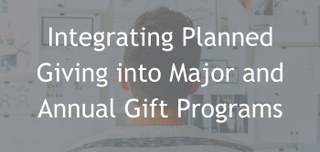 April 12, 2017 | Integrating Planned Giving into Major and Annual Gift Programs