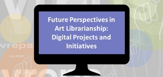 Future Perspectives in Art Librarianship: Digital Projects and Initiatives