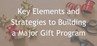 March 23, 2017 | Key Elements and Strategies to Building a Major Gift Program