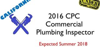 2016 CPC- Commercial Plumbing Inspector