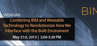 Webinar: Combining BIM and Wearable Technology to Revolutionize How We Interface with the Built Environment