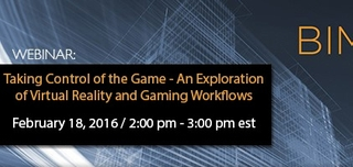 Webinar: Taking Control of the Game - An Exploration of Virtual Reality and Gaming Workflows