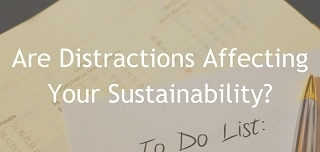 October 25, 2017 | Are Distractions Affecting Your Sustainability?