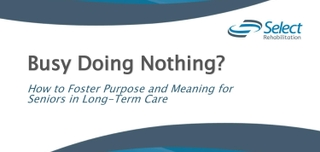 Busy Doing Nothing? How to Foster Purpose and Meaning for Seniors in Long Term Care